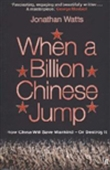 When A Billion Chinese Jump: How China Will Save Mankind - Or Destroy It