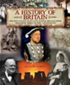 A History Of Britain - The Key Events That Have Shaped Britain From Neolithic Times To The 21st Century