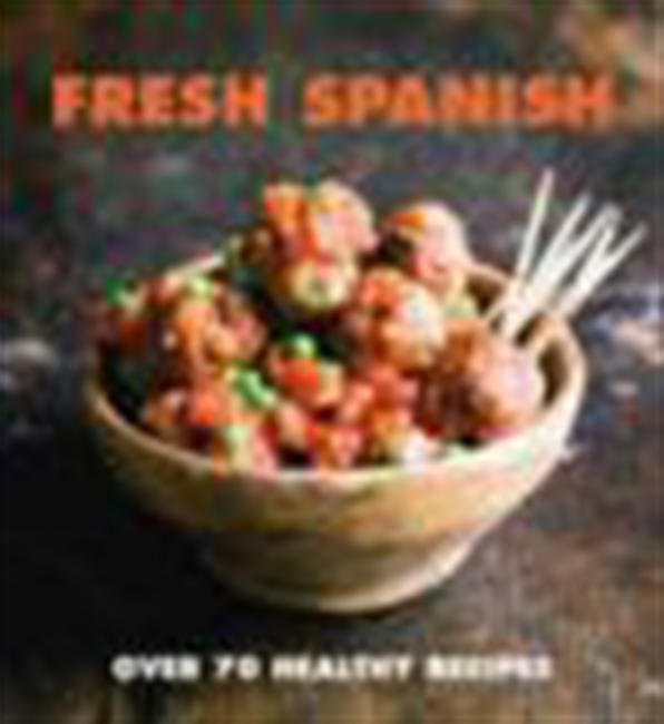 Fresh Spanish - Over 70 Healthy Recipes