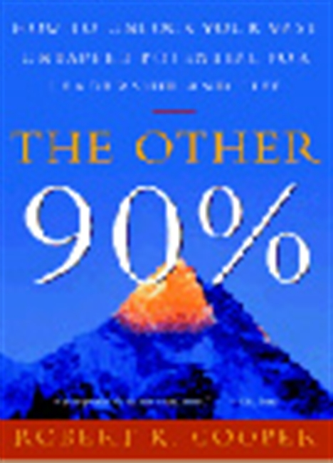 The Other 90%: Unlock Your Vast Untapped Potential For Leadership And Life