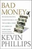 Bad Money - Reckless Finance, Failed Politics, And The Global Crisis Of American Capitalism