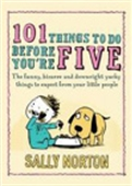 101 Things To Do Before You`re Five: The Funny, Bizzare And Downright Yucky Things To Expect From Your Little People