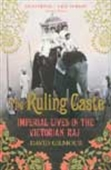The Ruling Caste - Imperial Lives In The Victorian Raj
