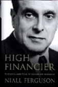 High Financier: The Lives And Time Of Siegmund Warburg