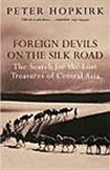 Foreign Devils  On The  Silk Road:The Search For The Lost Treasures Of Central Asia