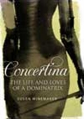 Concertina - The Life And Loves Of A Dominatrix