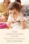 The Parent/Baby Game: The Proven Key To A Loving Family