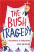 The Bush Tragedy - The Unmaking Of A President