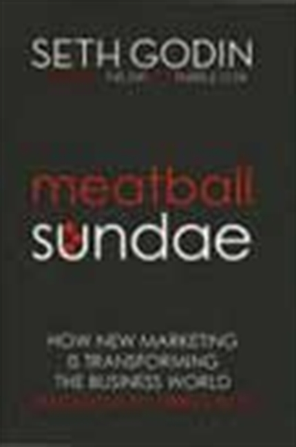 Meatball Sundae - How New Marketing Is Transforming The Business World