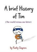 A Brief History Of Tim: (The World Minus One Letter)