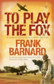 To Play The Fox: A Novel Of Fighter Pilots In World War Two
