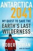 Antarctica 2041: My Quest To Save The Earth`s Last Wilderness