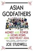 Asian Godfathers - Money And Power In Hong Kong And Southeast Asia