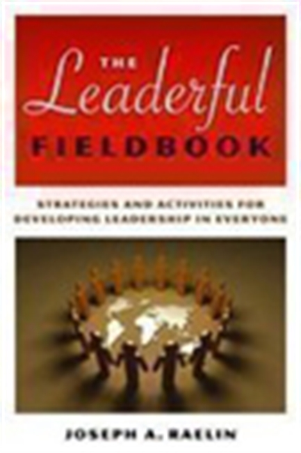 The Leaderful Fieldbook: Strategies And Activities For Developing Leadership In Everyone