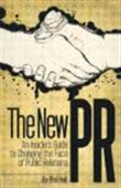 The New Pr - An Insider`s Guide To Changing The Face Of Public Relations