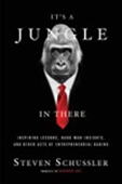 It`s A Jungle In There: Inspiring Lessons, Hard-Won Insights, And Other Acts Of Entrepreneurial Daring