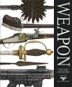 Weapon : A Visual History Of Arms And Armour