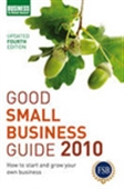 Good Small Business Guide 2010: How To Start And Grow Your Own Business