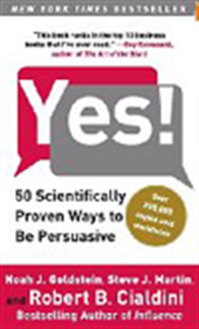 Yes! : 50 Scientifically Proven Ways To Be Persuasive