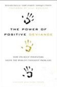 The Power Of Positive Deviance: How Unlikely Innovators Solve The World`s Toughest Problems
