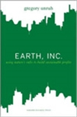 Earth, Inc.: Using Nature`s Rules To Build Sustainable Profits