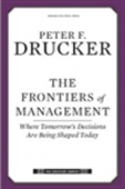 The Frontiers Of Management: Where Tomorrow`s Decisions Are Being Shaped Today