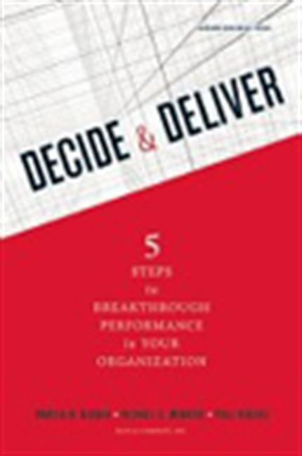 Decide & Deliver: 5 Steps To Breakthrough Performance In Your Organization