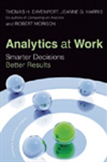 Analytics At Work: Smarter Decisions Better Results