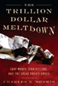 The Trillion Dollar Meltdown - Easy Money, High Rollers, And The Great Credit Crash