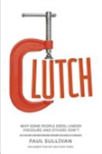 Clutch: Why Some People Excel Under Pressure And Others Don`t