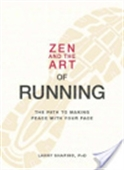 Zen And The Art Of Running : The Path To Making Peace With Your Pace