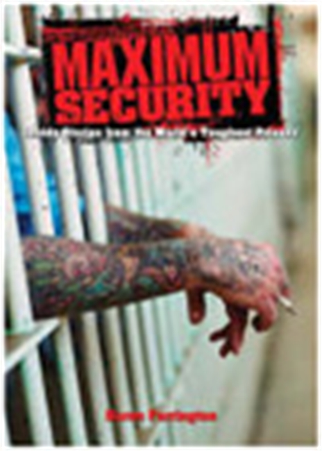 Maximum Security - Inside Stories From The World`s Toughest Prisons