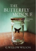 The Butterfly Mosque: A Young Woman`s Journey To Love And Islam