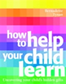 How To Help Your Child Learn: Uncovering Your Child`s Hidden Gifts