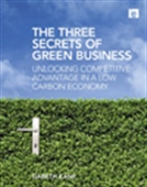 The Three Secrets Of Green Business : Unlocking Competitive Advantage In A Low Carbon Economy
