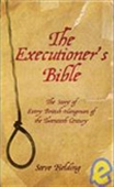 The Executioner`s Bible: The Story Of Every British Hangman Of The Twentieth Century