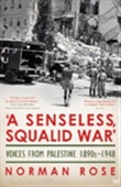 A Senseless, Squalid War`: Voices From Palestine 1890s-1948