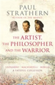 The Artist, The Philosopher And The Warrior: Leonardo, Machiavelli & Borgia: A Fateful Collusion