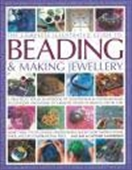 The Complete Illustrated Guide To Beading & Making Jewellery