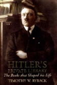 Hitler`s Private Library: The Books That Shaped His Life