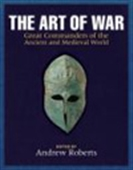 The Art Of Wars: Great Commanders Of The Ancient And Medieval World