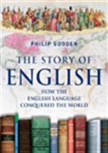The Story Of English: How The English Langauge Conquered The World