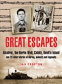 Great Escapes: Alcatraz, The Berlin Wall, Colditz, Devil`s Island And 20 Other Stories Of Daring, Audacity And Ingenuity