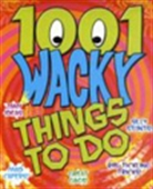1001 Wacky Things To Do!