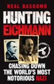 Hunting Eichmann: Chasing Down The World`s Most Notorious Nazi