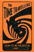 The Time-Travellers` Handbook: How To Be The Best In Time And Space