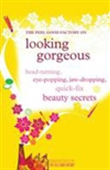 Looking Gorgeous: Head-Turning, Eye-Popping, Jaw-Dropping, Quick-Fix Beauty Secrets