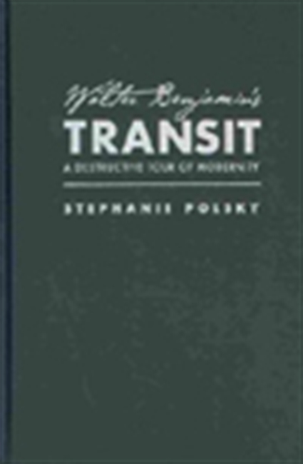Walter Benjamin`s Transit: A Destructive Tour Of Modernity