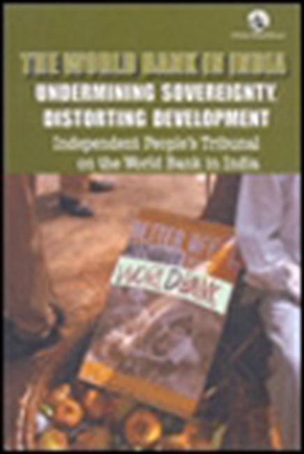 The World Bank In India: Undermining Sovereignty, Distorting Development
