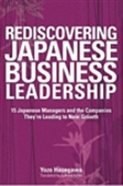 Rediscovering Japanese Business Leadership: 15 Japanese Managers And The Companies They`re Leading To New Growth